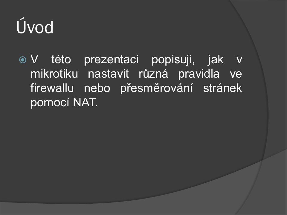 Úvod  V této prezentaci popisuji, jak v mikrotiku nastavit různá pravidla ve firewallu nebo přesměrování stránek pomocí NAT.