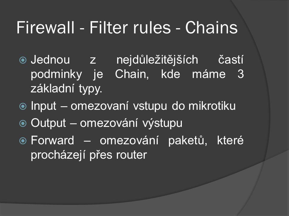 Firewall - Filter rules - Chains  Jednou z nejdůležitějších častí podminky je Chain, kde máme 3 základní typy.