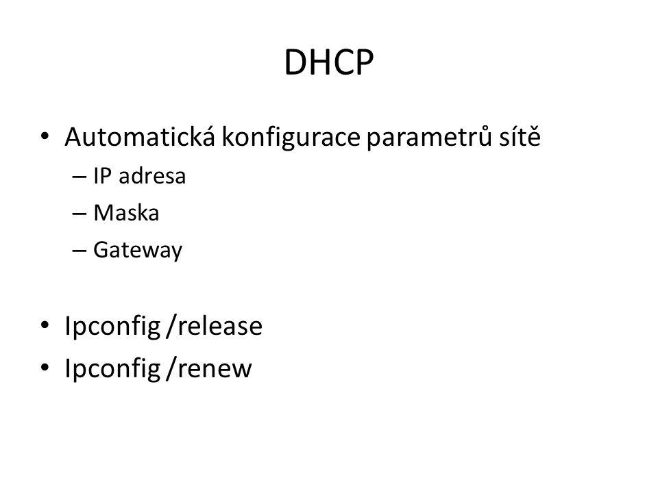 DHCP Automatická konfigurace parametrů sítě – IP adresa – Maska – Gateway Ipconfig /release Ipconfig /renew