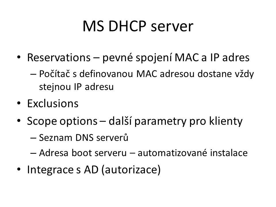 MS DHCP server Reservations – pevné spojení MAC a IP adres – Počítač s definovanou MAC adresou dostane vždy stejnou IP adresu Exclusions Scope options
