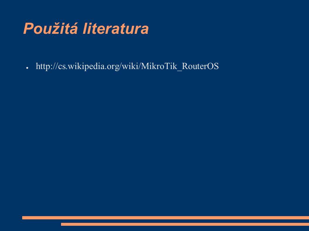 Použitá literatura ● http://cs.wikipedia.org/wiki/MikroTik_RouterOS