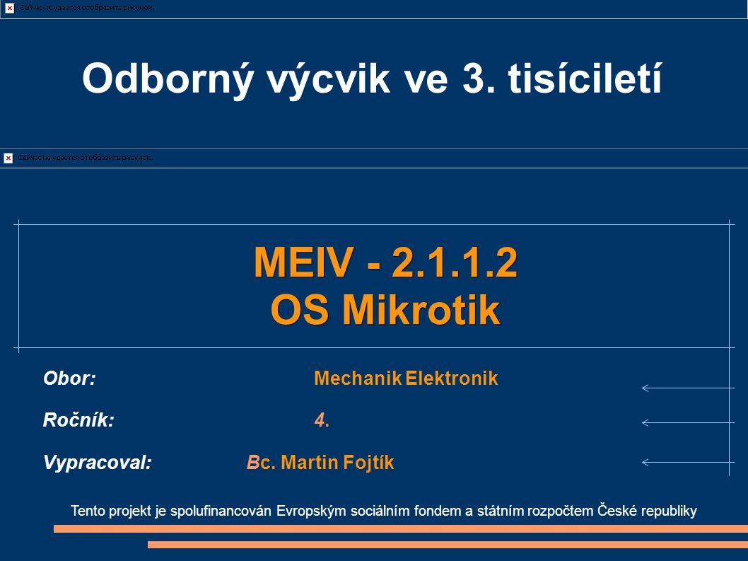 Odborný výcvik ve 3. tisíciletí Tento projekt je spolufinancován Evropským sociálním fondem a státním rozpočtem České republiky MEIV - 2.1.1.2 OS Mikr