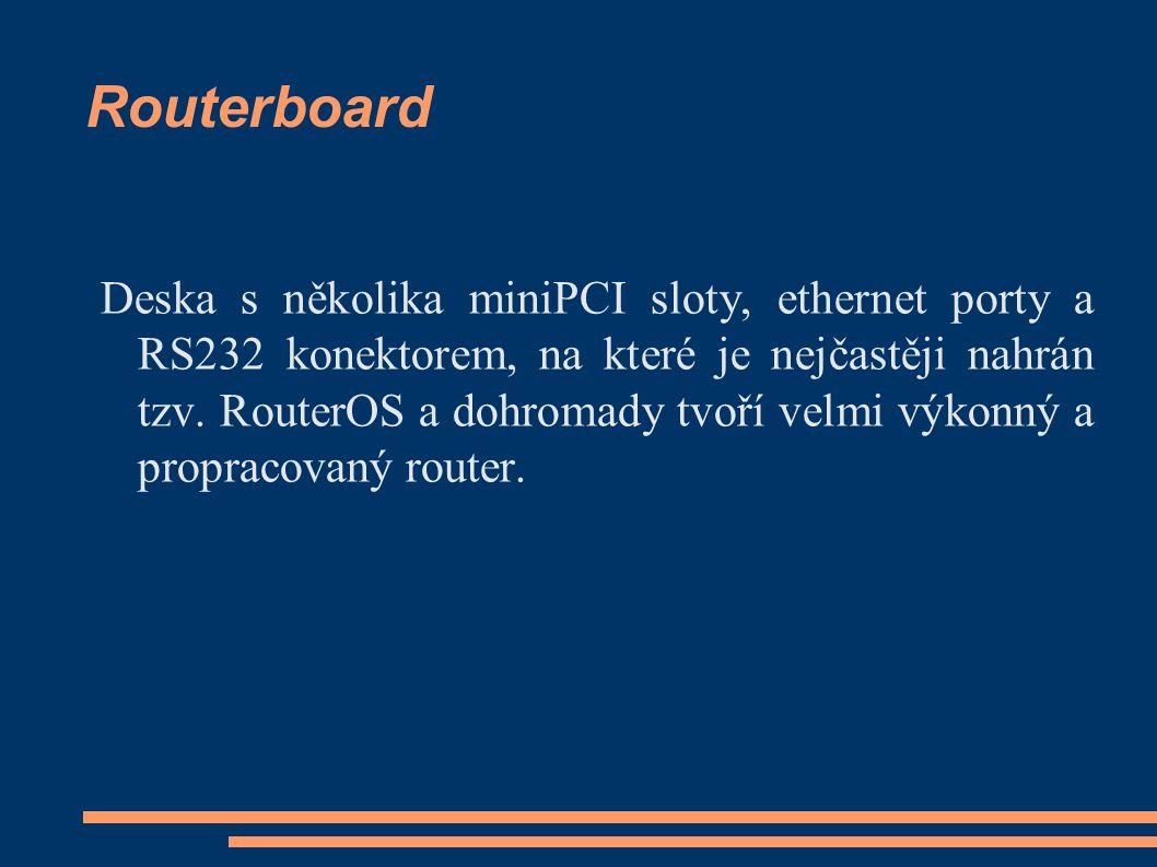 Routerboard Deska s několika miniPCI sloty, ethernet porty a RS232 konektorem, na které je nejčastěji nahrán tzv. RouterOS a dohromady tvoří velmi výk
