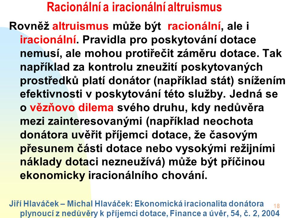 18 Racionální a iracionální altruismus Rovněž altruismus může být racionální, ale i iracionální.
