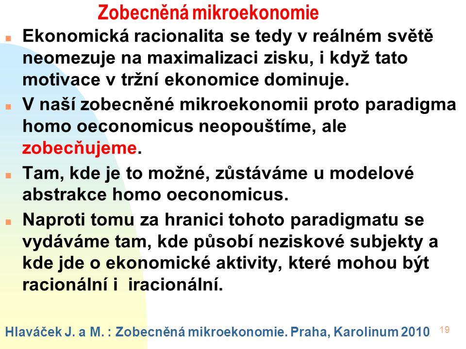 19 Zobecněná mikroekonomie n Ekonomická racionalita se tedy v reálném světě neomezuje na maximalizaci zisku, i když tato motivace v tržní ekonomice dominuje.