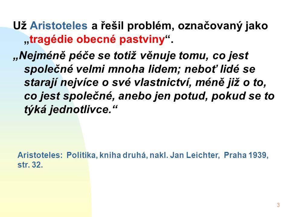 """3 Už Aristoteles a řešil problém, označovaný jako """"tragédie obecné pastviny ."""