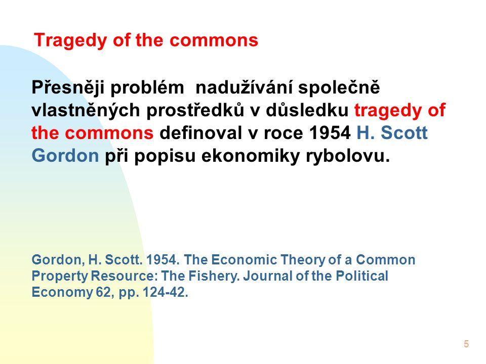 5 Přesněji problém nadužívání společně vlastněných prostředků v důsledku tragedy of the commons definoval v roce 1954 H.