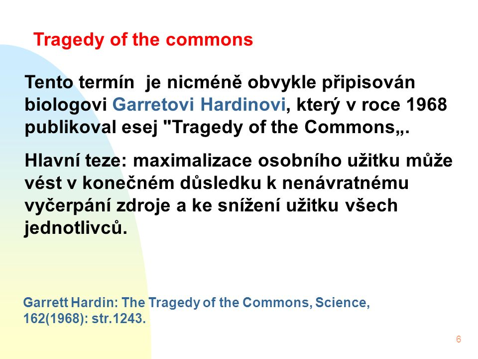 6 Garrett Hardin: The Tragedy of the Commons, Science, 162(1968): str.1243.