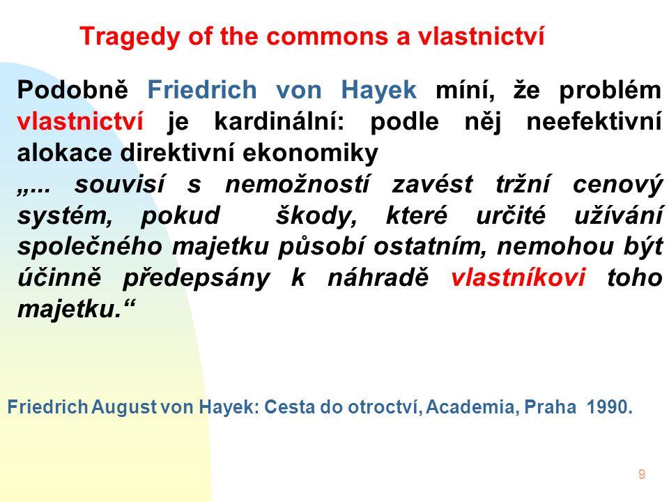 """9 Tragedy of the commons a vlastnictví Podobně Friedrich von Hayek míní, že problém vlastnictví je kardinální: podle něj neefektivní alokace direktivní ekonomiky """"..."""