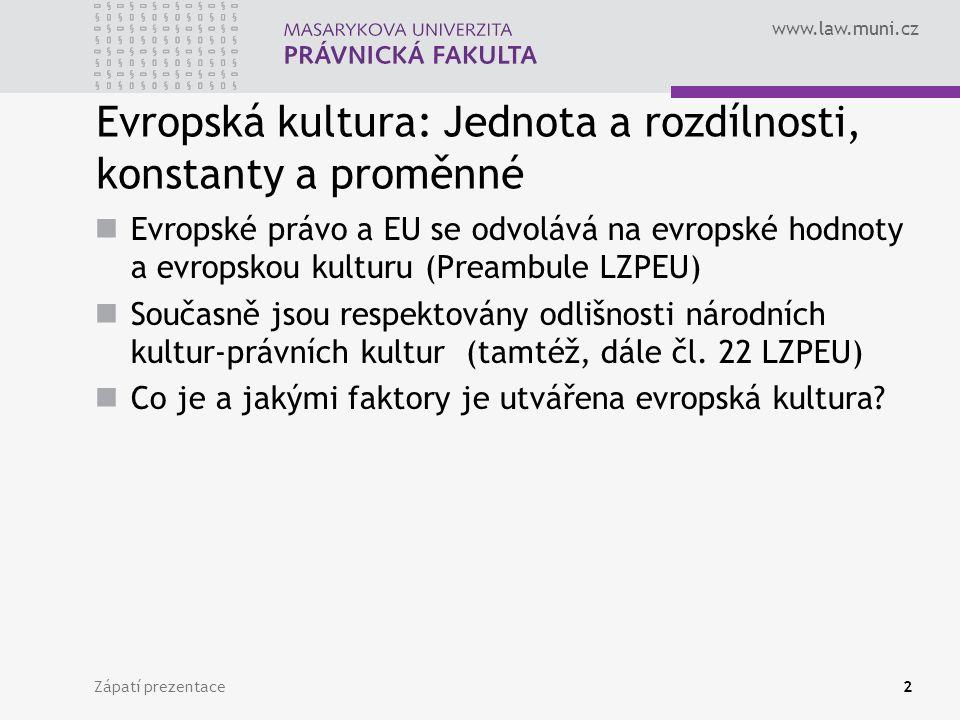 www.law.muni.cz Evropská kultura: Jednota a rozdílnosti, konstanty a proměnné Evropské právo a EU se odvolává na evropské hodnoty a evropskou kulturu (Preambule LZPEU) Současně jsou respektovány odlišnosti národních kultur-právních kultur (tamtéž, dále čl.
