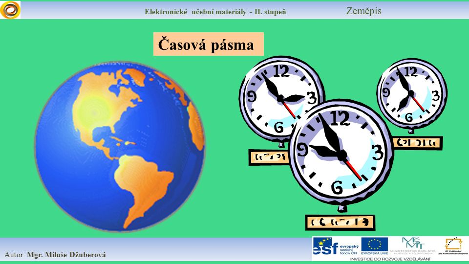 Elektronické učební materiály - II. stupeň Zeměpis Autor: Mgr. Miluše Džuberová Časová pásma