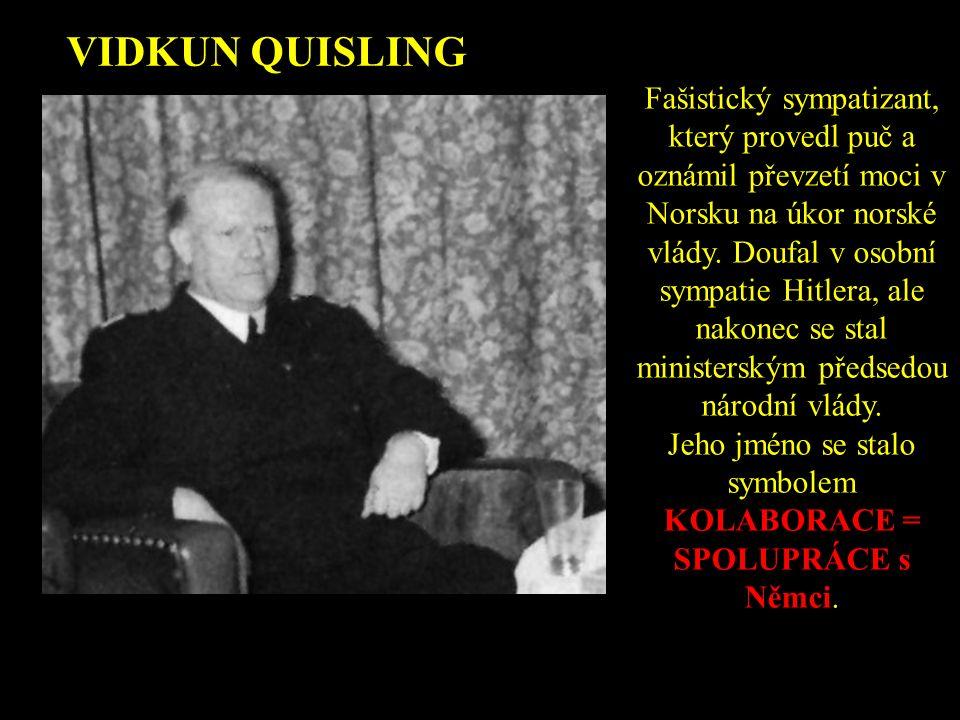 VIDKUN QUISLING Fašistický sympatizant, který provedl puč a oznámil převzetí moci v Norsku na úkor norské vlády.