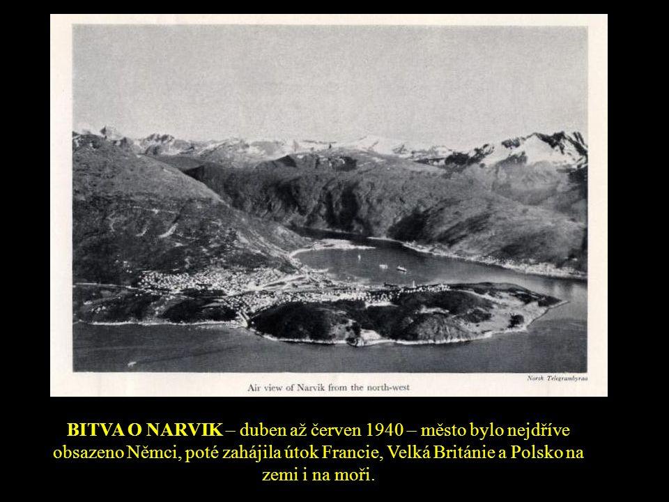 BITVA O NARVIK – duben až červen 1940 – město bylo nejdříve obsazeno Němci, poté zahájila útok Francie, Velká Británie a Polsko na zemi i na moři.