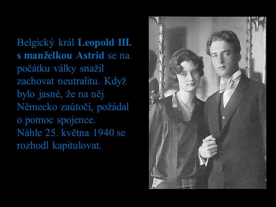 Belgický král Leopold III. s manželkou Astrid se na počátku války snažil zachovat neutralitu.