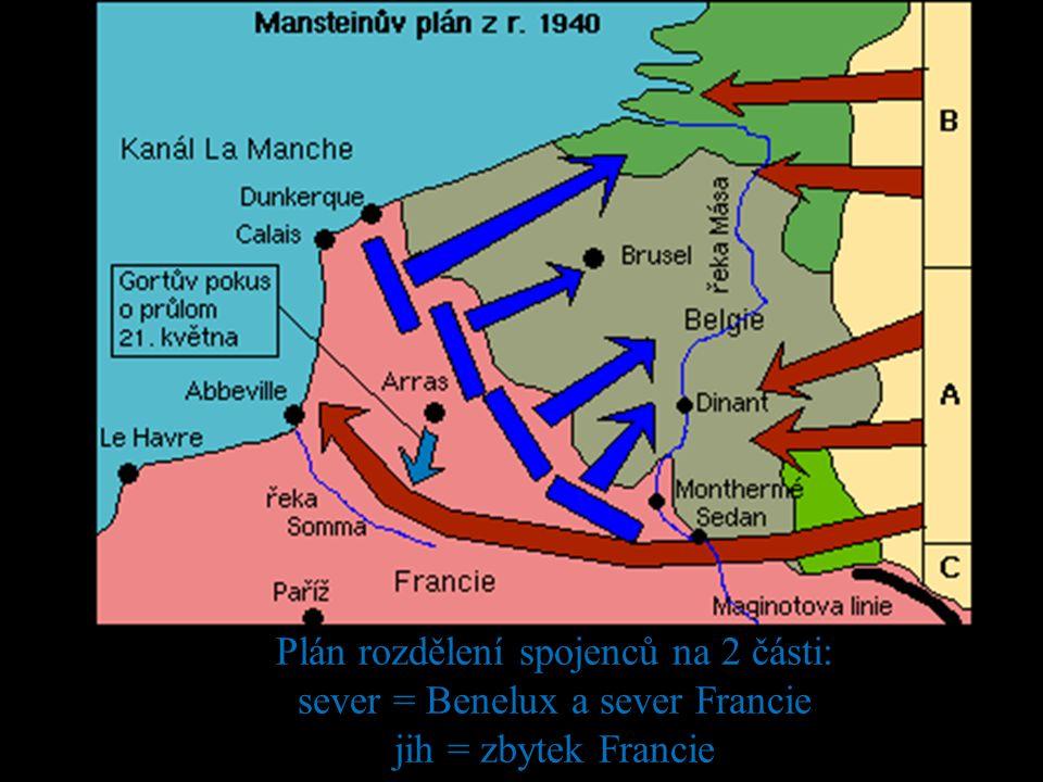 Plán rozdělení spojenců na 2 části: sever = Benelux a sever Francie jih = zbytek Francie