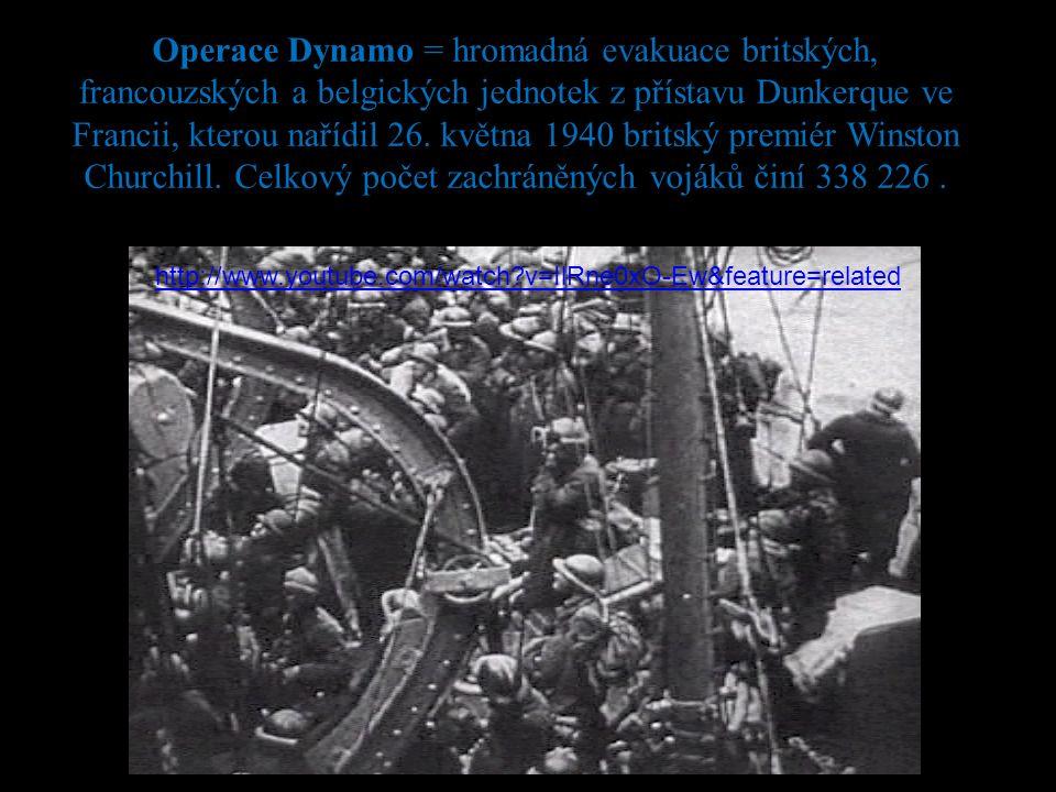 Operace Dynamo = hromadná evakuace britských, francouzských a belgických jednotek z přístavu Dunkerque ve Francii, kterou nařídil 26.