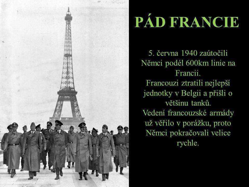 PÁD FRANCIE 5. června 1940 zaútočili Němci podél 600km linie na Francii.