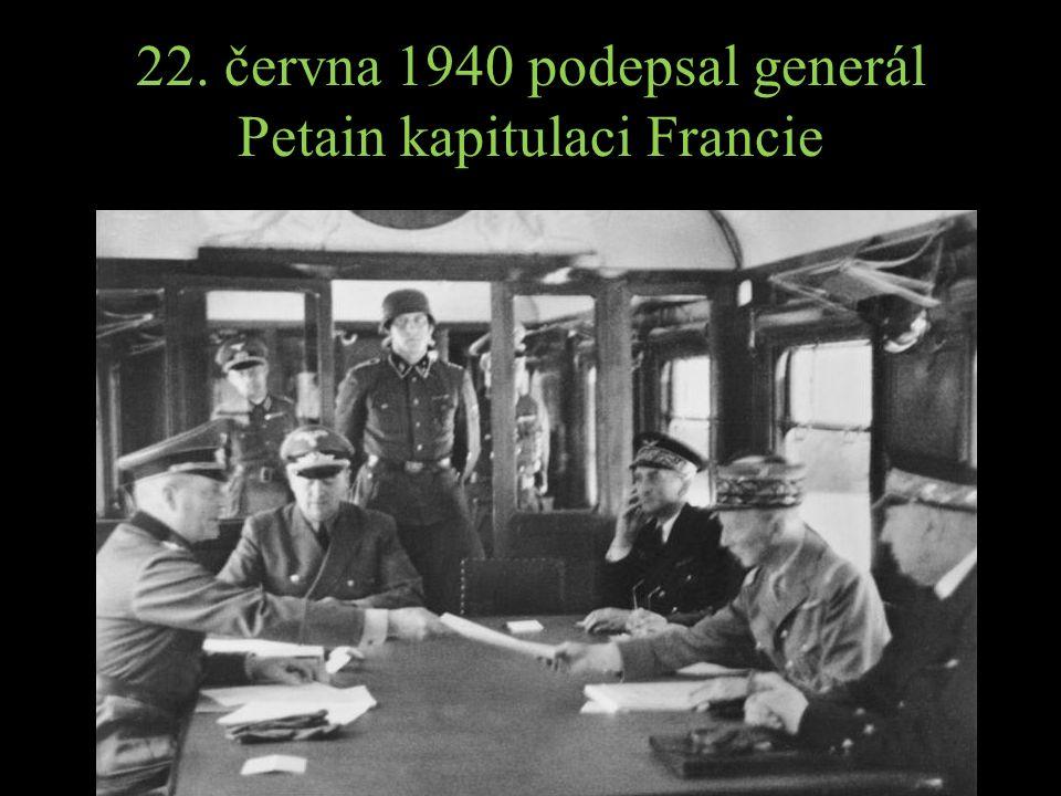 22. června 1940 podepsal generál Petain kapitulaci Francie