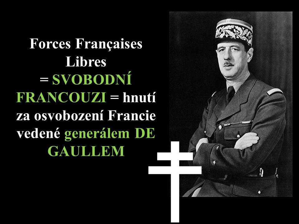 Forces Françaises Libres = SVOBODNÍ FRANCOUZI = hnutí za osvobození Francie vedené generálem DE GAULLEM