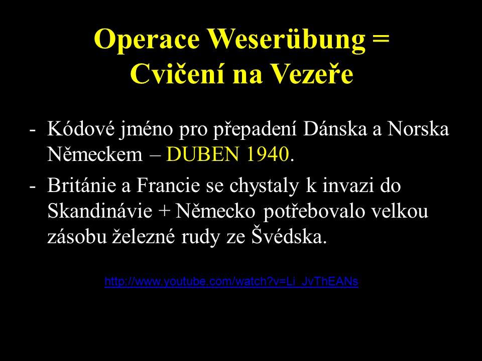 Operace Weserübung = Cvičení na Vezeře -Kódové jméno pro přepadení Dánska a Norska Německem – DUBEN 1940.