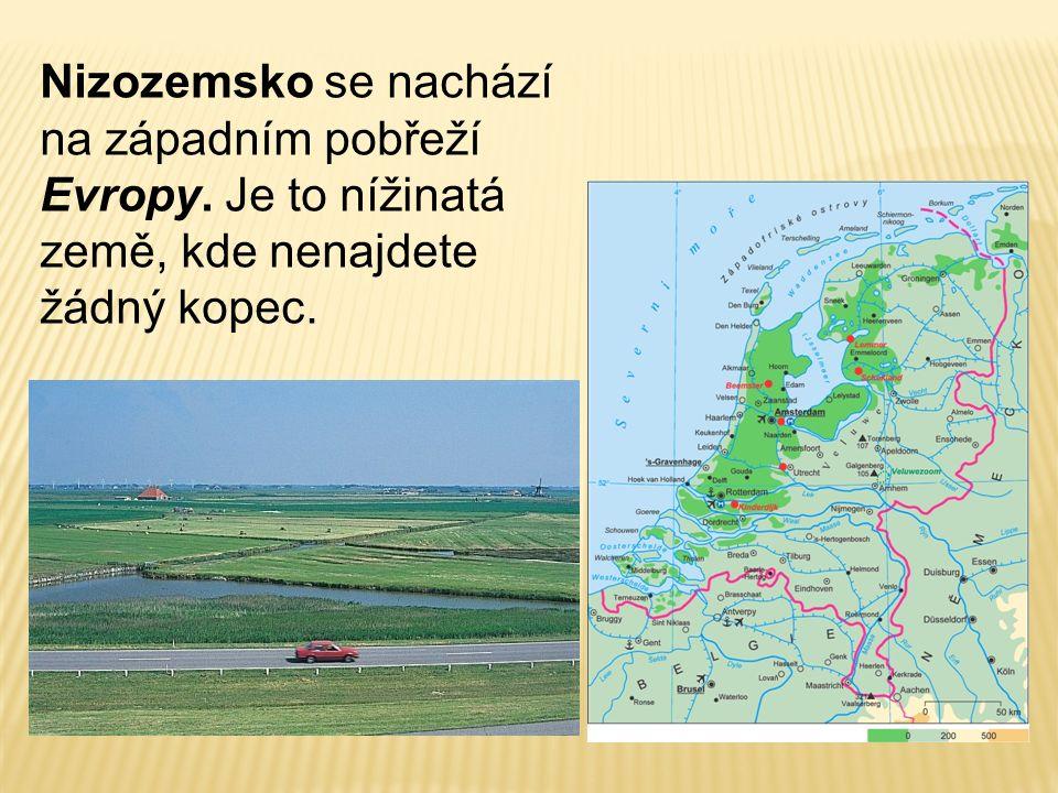 Nizozemsko se nachází na západním pobřeží Evropy. Je to nížinatá země, kde nenajdete žádný kopec.
