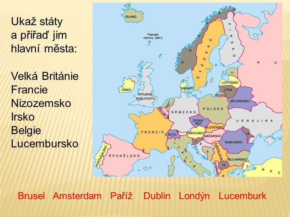 Ukaž státy a přiřaď jim hlavní města: Velká Británie Francie Nizozemsko Irsko Belgie Lucembursko Brusel Amsterdam Paříž Dublin Londýn Lucemburk