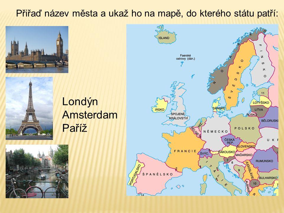 Přiřaď název města a ukaž ho na mapě, do kterého státu patří: Londýn Amsterdam Paříž