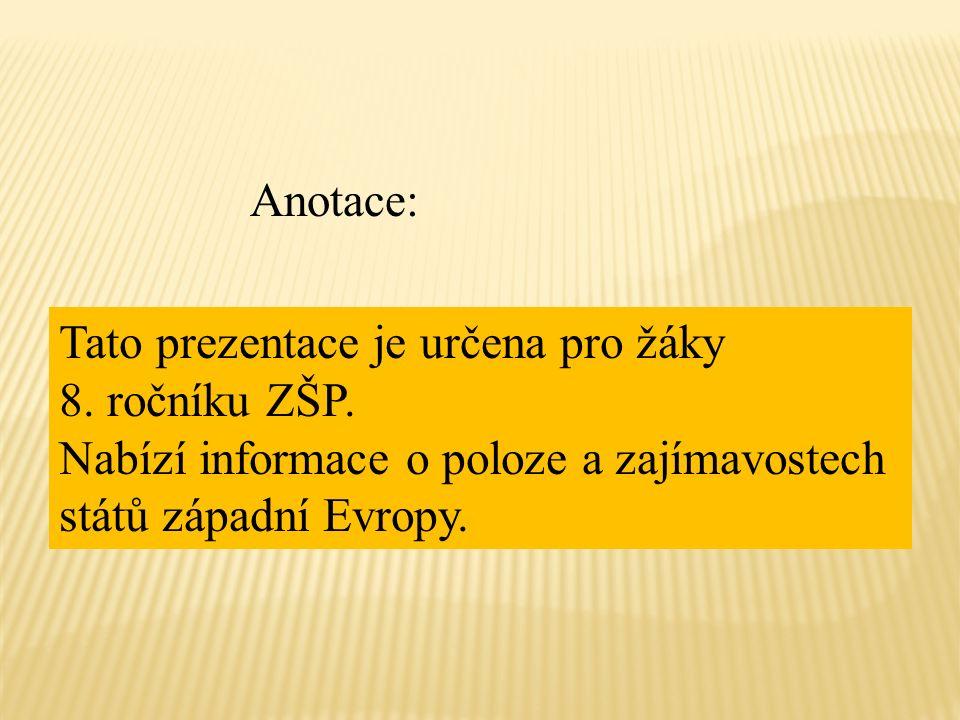 Anotace: Tato prezentace je určena pro žáky 8. ročníku ZŠP. Nabízí informace o poloze a zajímavostech států západní Evropy.