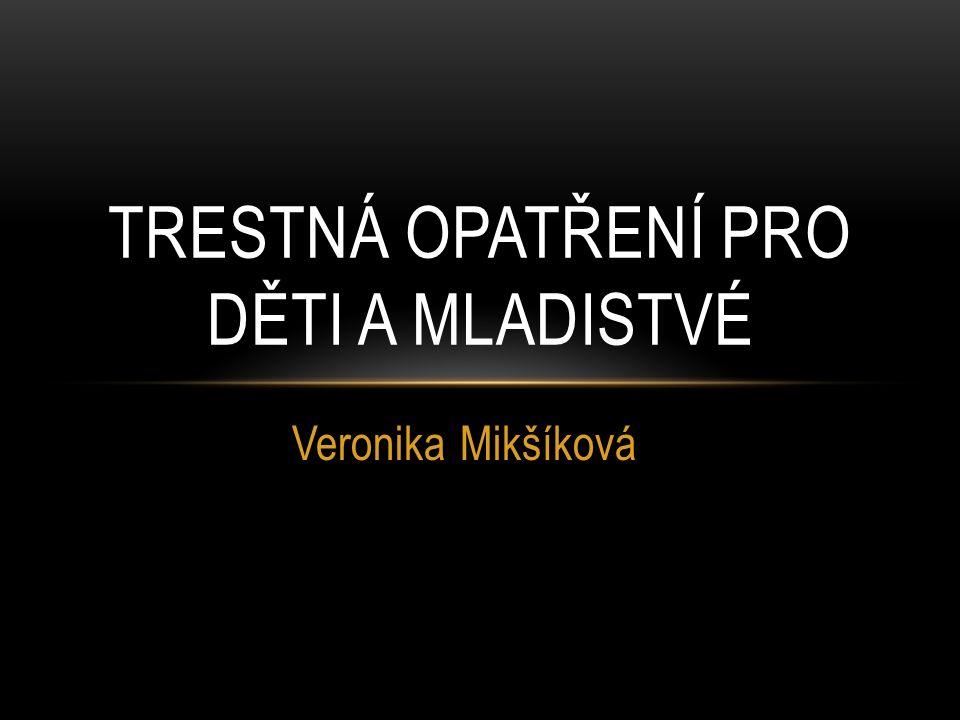 Veronika Mikšíková TRESTNÁ OPATŘENÍ PRO DĚTI A MLADISTVÉ