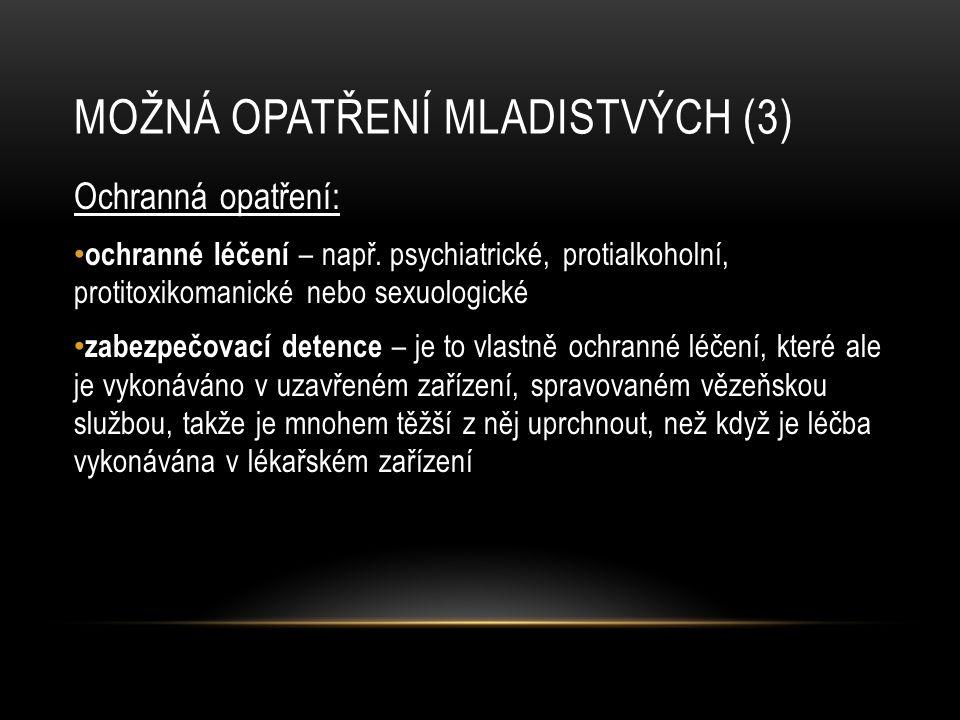 MOŽNÁ OPATŘENÍ MLADISTVÝCH (3) Ochranná opatření: ochranné léčení – např.