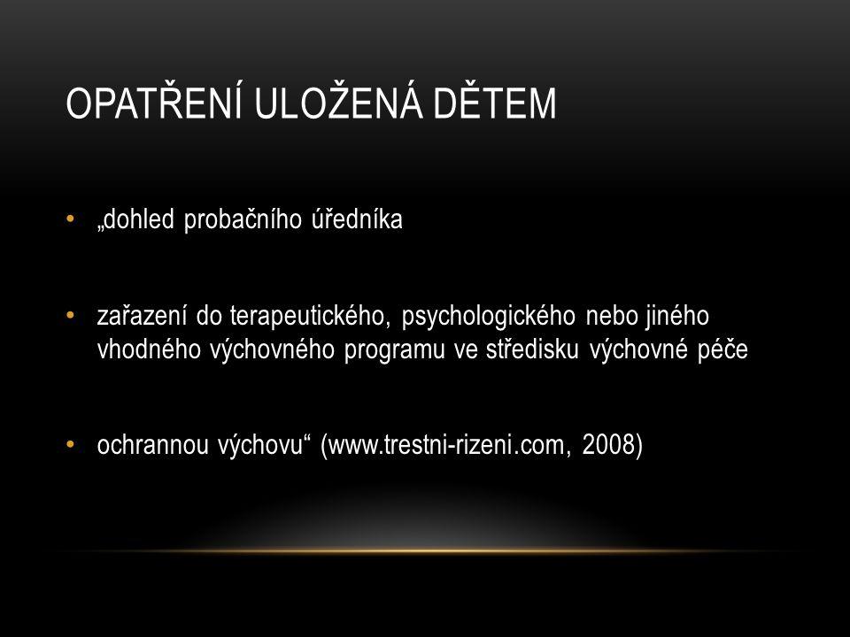 """OPATŘENÍ ULOŽENÁ DĚTEM """"dohled probačního úředníka zařazení do terapeutického, psychologického nebo jiného vhodného výchovného programu ve středisku výchovné péče ochrannou výchovu (www.trestni-rizeni.com, 2008)"""