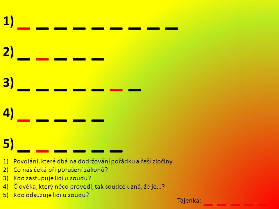 1) _ _ _ _ _ _ _ _ _ 2) _ _ _ _ _ 3) _ _ _ _ _ _ _ 4) _ _ _ _ _ 5) _ _ _ _ _ _ 1)Povolání, které dbá na dodržování pořádku a řeší zločiny.