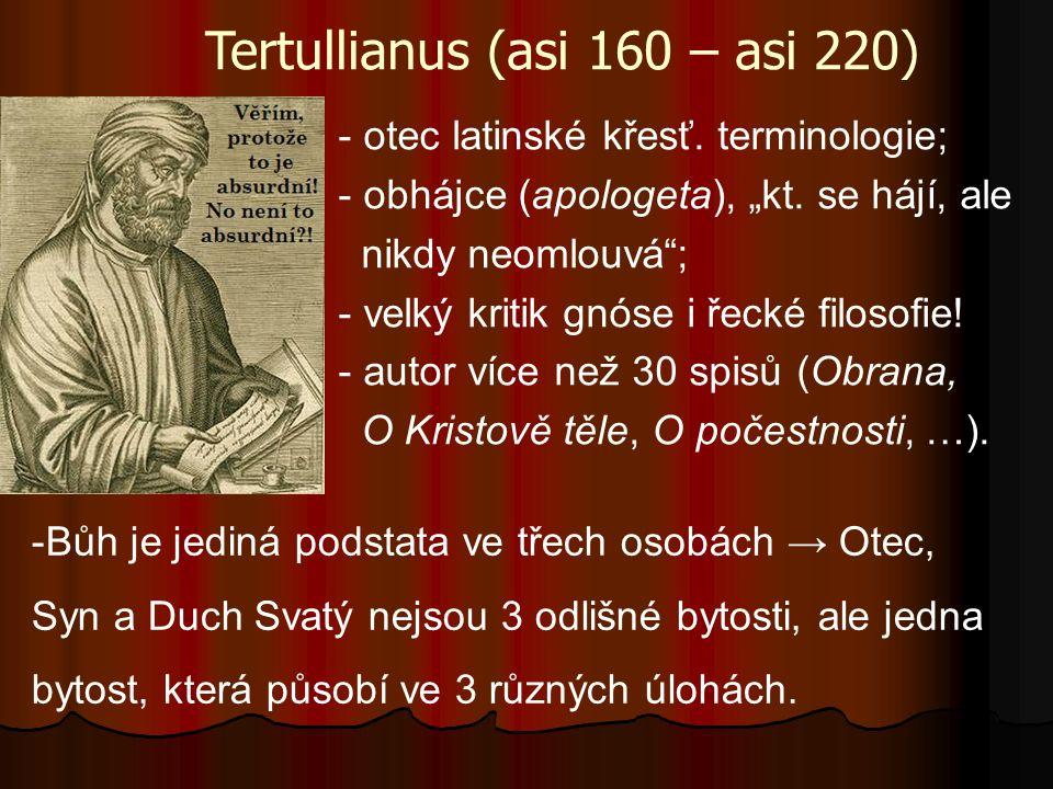 """Tertullianus (asi 160 – asi 220) - otec latinské křesť. terminologie; - obhájce (apologeta), """"kt. se hájí, ale nikdy neomlouvá""""; - velký kritik gnóse"""