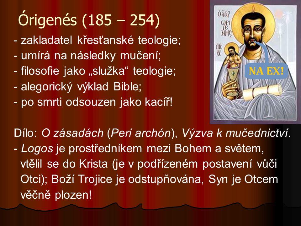 """Órigenés (185 – 254) - zakladatel křesťanské teologie; - umírá na následky mučení; - filosofie jako """"služka teologie; - alegorický výklad Bible; - po smrti odsouzen jako kacíř."""