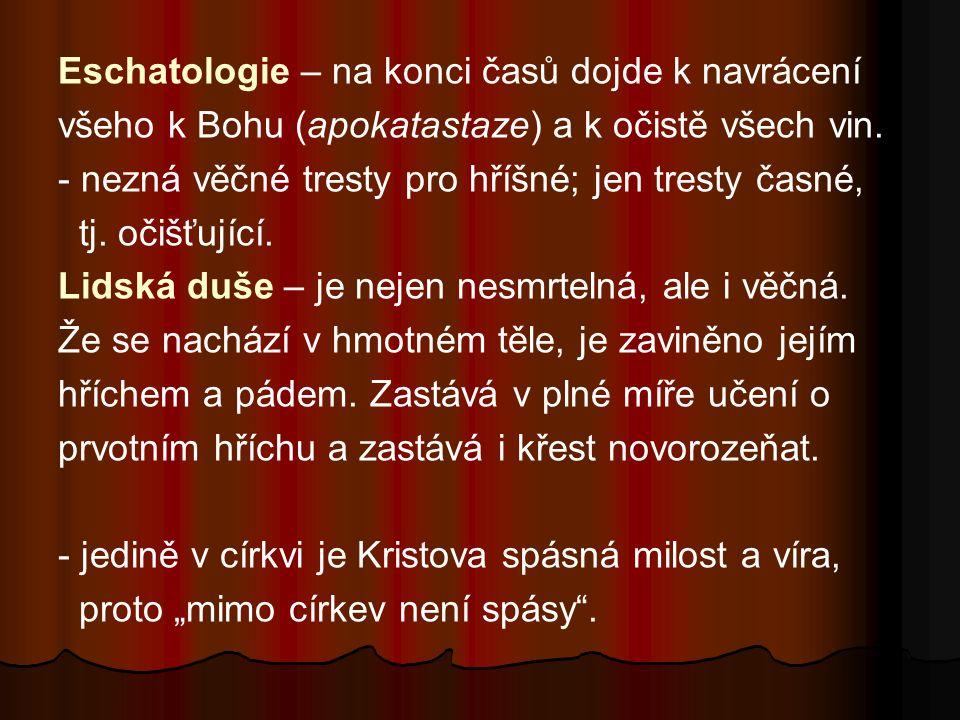 Eschatologie – na konci časů dojde k navrácení všeho k Bohu (apokatastaze) a k očistě všech vin.