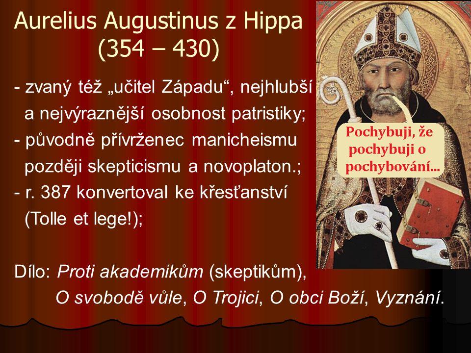 """Aurelius Augustinus z Hippa (354 – 430) - zvaný též """"učitel Západu , nejhlubší a nejvýraznější osobnost patristiky; - původně přívrženec manicheismu později skepticismu a novoplaton.; - r."""