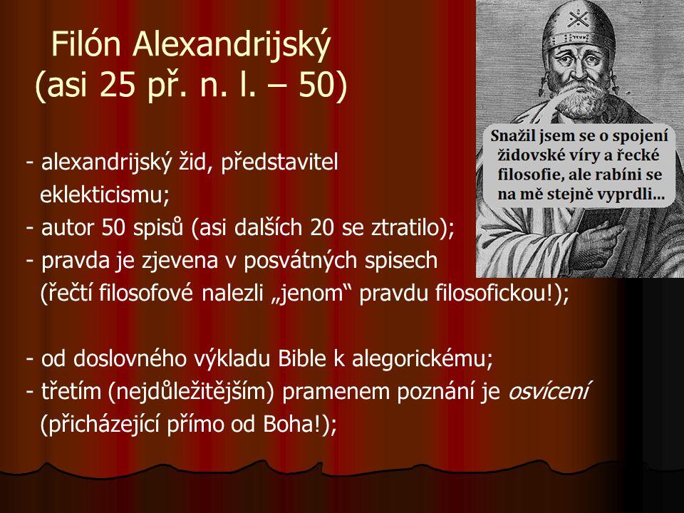 Filón Alexandrijský (asi 25 př. n. l. – 50) - alexandrijský žid, představitel eklekticismu; - autor 50 spisů (asi dalších 20 se ztratilo); - pravda je