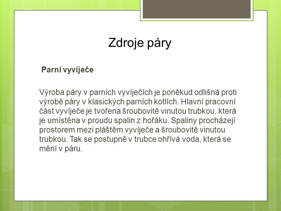 Zdroje páry Parní vyvíječe Výroba páry v parních vyvíječích je poněkud odlišná proti výrobě páry v klasických parních kotlích. Hlavní pracovní část vy
