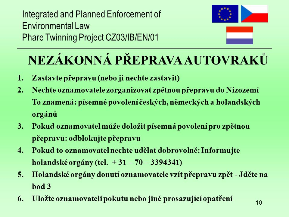 Integrated and Planned Enforcement of Environmental Law Phare Twinning Project CZ03/IB/EN/01 10 NEZÁKONNÁ PŘEPRAVA AUTOVRAKŮ 1.Zastavte přepravu (nebo