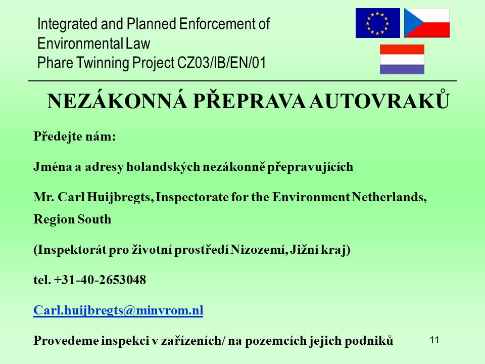 Integrated and Planned Enforcement of Environmental Law Phare Twinning Project CZ03/IB/EN/01 11 NEZÁKONNÁ PŘEPRAVA AUTOVRAKŮ Předejte nám: Jména a adresy holandských nezákonně přepravujících Mr.