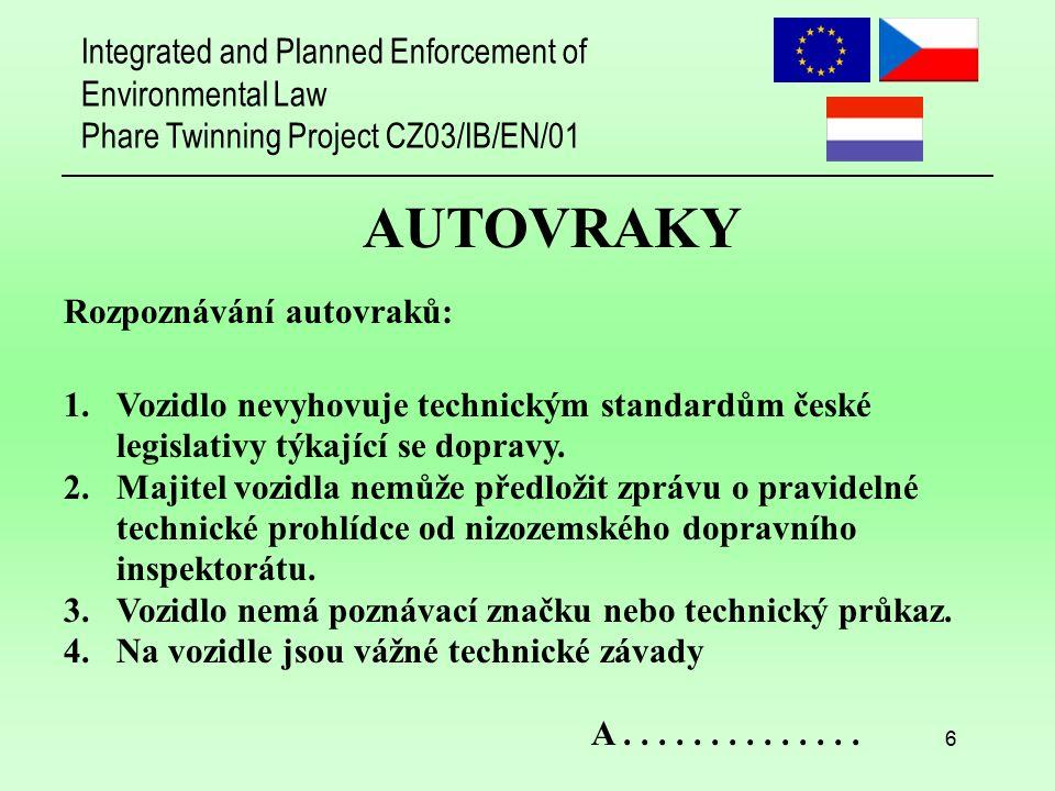 Integrated and Planned Enforcement of Environmental Law Phare Twinning Project CZ03/IB/EN/01 7 AUTOVRAKY 5.Podstatné součásti vozidla chybí nebo jsou vážně poškozeny.