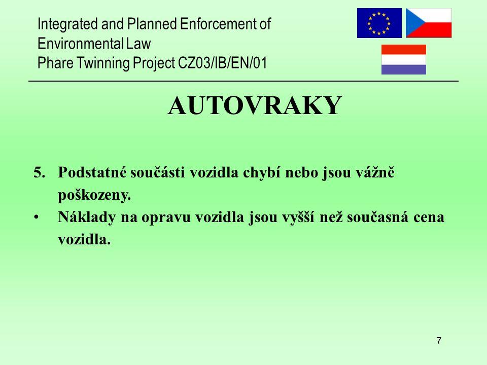 Integrated and Planned Enforcement of Environmental Law Phare Twinning Project CZ03/IB/EN/01 8 AUTOVRAKY V případě autovraků: Nařízení 259/1993 se vztahuje Jestliže jsou z vraku odstraněny nebezpečné kapaliny, je autovrak odpadem podle zeleného seznamu (ZS 040) To znamená: – Jsou vyžadovány informace podle článku 11 – Oznámení není požadováno