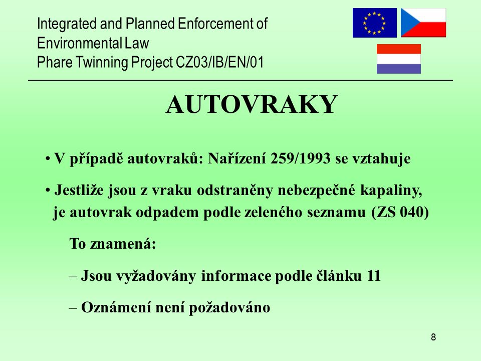Integrated and Planned Enforcement of Environmental Law Phare Twinning Project CZ03/IB/EN/01 8 AUTOVRAKY V případě autovraků: Nařízení 259/1993 se vzt