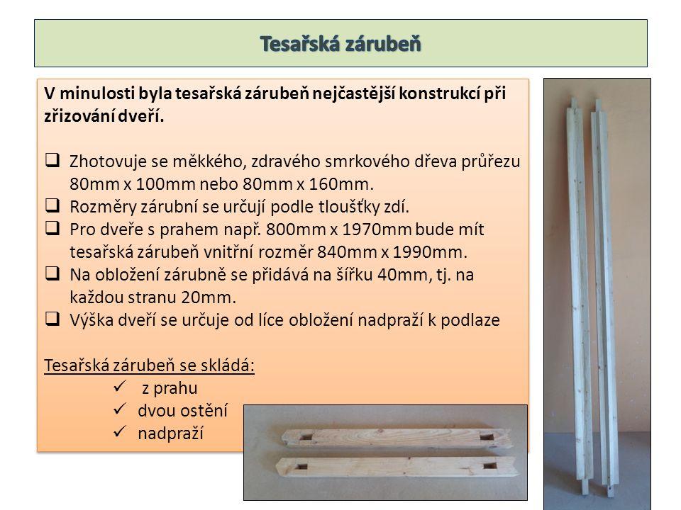 V minulosti byla tesařská zárubeň nejčastější konstrukcí při zřizování dveří.  Zhotovuje se měkkého, zdravého smrkového dřeva průřezu 80mm x 100mm ne