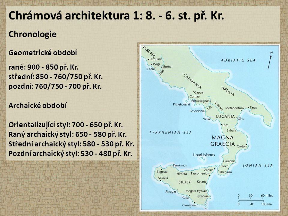 Chrámová architektura 1: 8. - 6. st. př. Kr. Chronologie Geometrické období rané: 900 - 850 př.