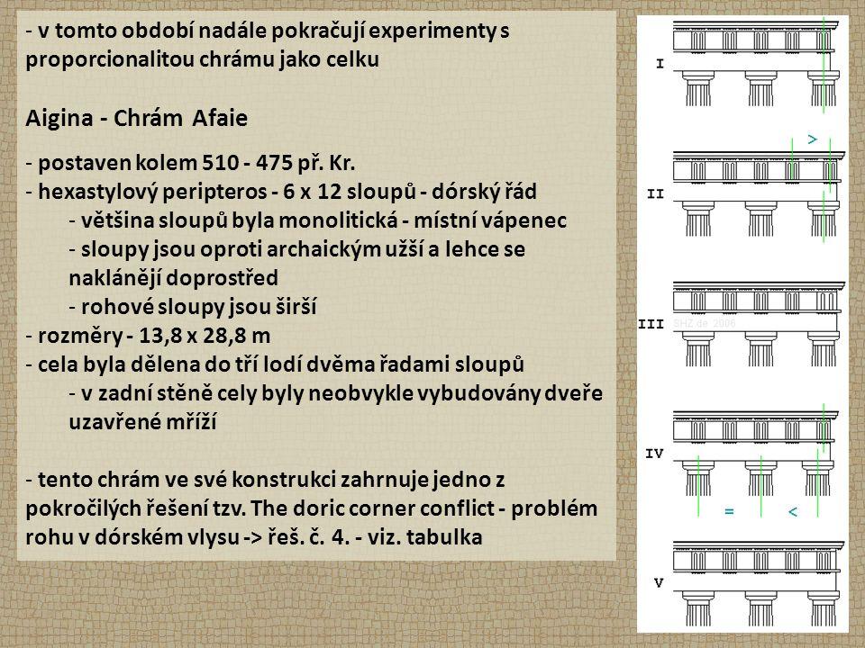 - v tomto období nadále pokračují experimenty s proporcionalitou chrámu jako celku Aigina - Chrám Afaie - postaven kolem 510 - 475 př.