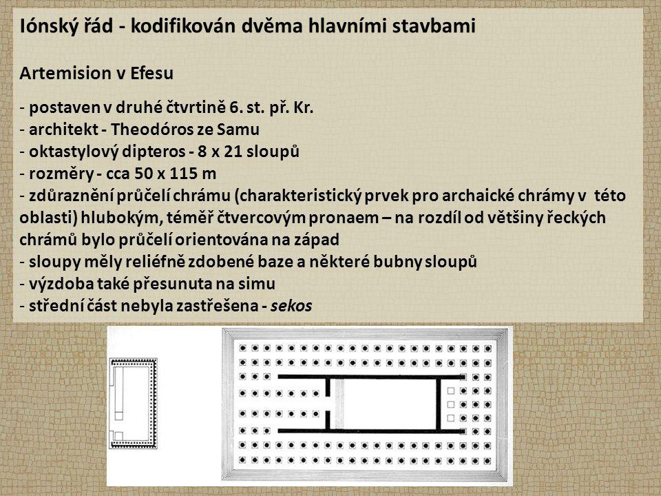 Iónský řád - kodifikován dvěma hlavními stavbami Artemision v Efesu - postaven v druhé čtvrtině 6.