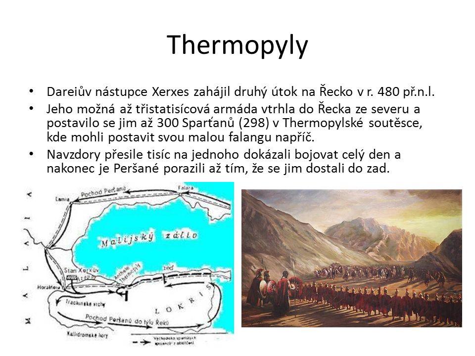 Thermopyly Dareiův nástupce Xerxes zahájil druhý útok na Řecko v r. 480 př.n.l. Jeho možná až třistatisícová armáda vtrhla do Řecka ze severu a postav