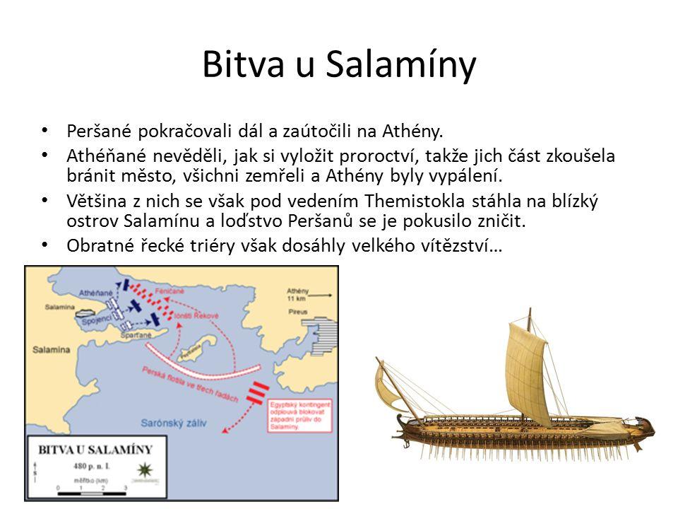 Bitva u Salamíny Peršané pokračovali dál a zaútočili na Athény. Athéňané nevěděli, jak si vyložit proroctví, takže jich část zkoušela bránit město, vš