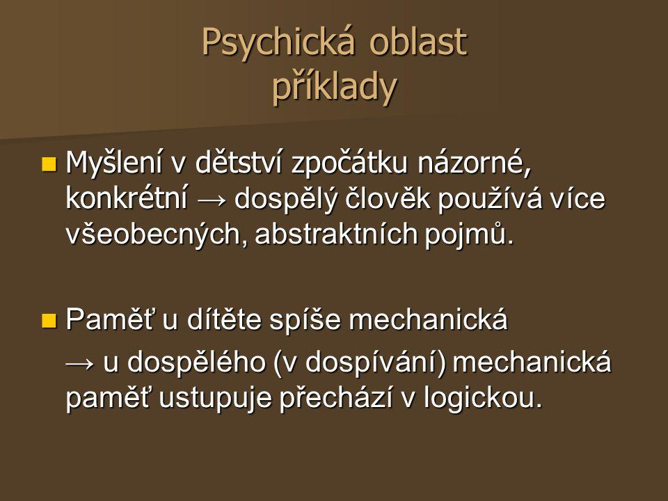 Psychická oblast příklady Myšlení v dětství zpočátku názorné, konkrétní → dospělý člověk používá více všeobecných, abstraktních pojmů. Myšlení v dětst